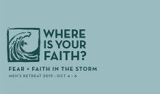 Men's Retreat: Where is Your Faith? - Oct 4 2019 5:00 PM