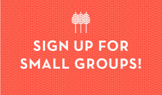 Small Group Sign Up!