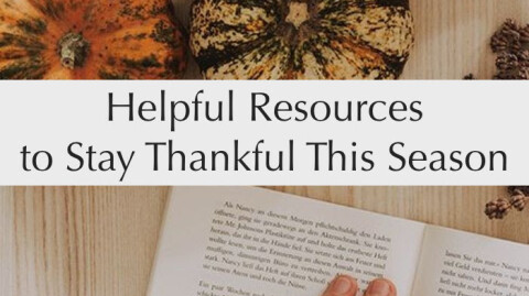 Helpful Resources To Stay Thankful This Season